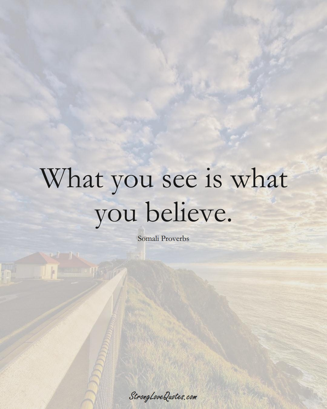 What you see is what you believe. (Somali Sayings);  #AfricanSayings