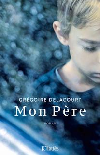 Vie quotidienne de FLaure : Mon Père - Grégoire DELACOURT