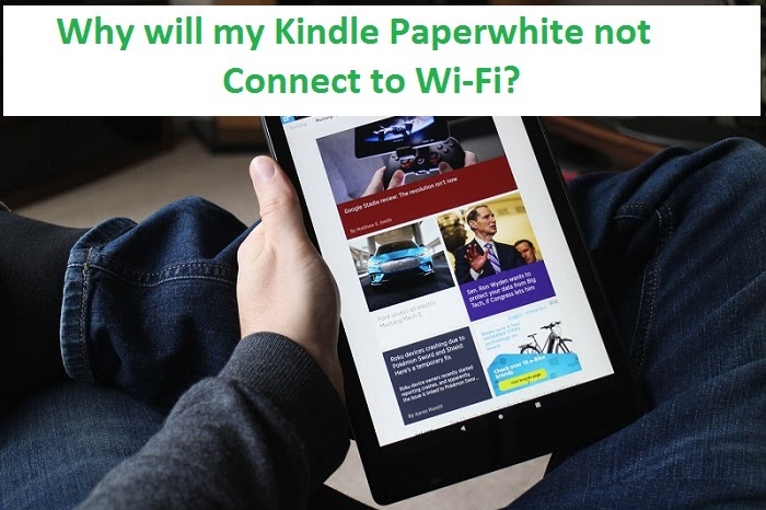 Why will my Kindle Paperwhite not Connect to Wi-Fi?