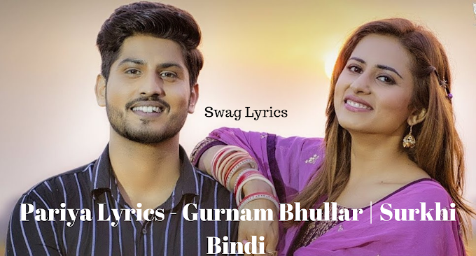 Pariya Lyrics - Gurnam Bhullar | Surkhi Bindi