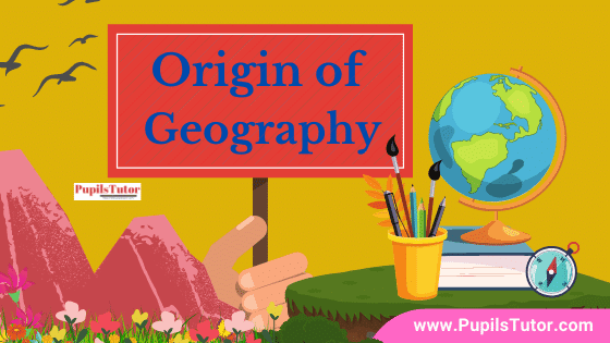 What Is The History Of Geography? | Explain How Geography Developed - Origin And Evolution Of Geography | How Did Geography Emerge As A Discipline?