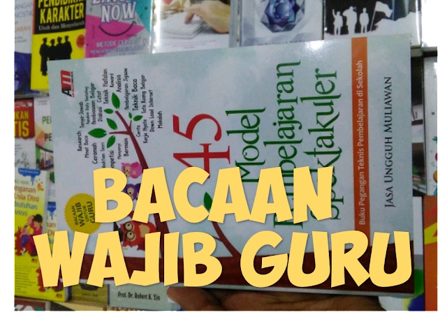 45 Model Pembelajaran Spektakuler Buku Bacaan Wajib Bagi Guru