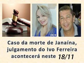 Caso da morte de Janaína, julgamento do Ivo Ferreira acontecerá neste 18/11