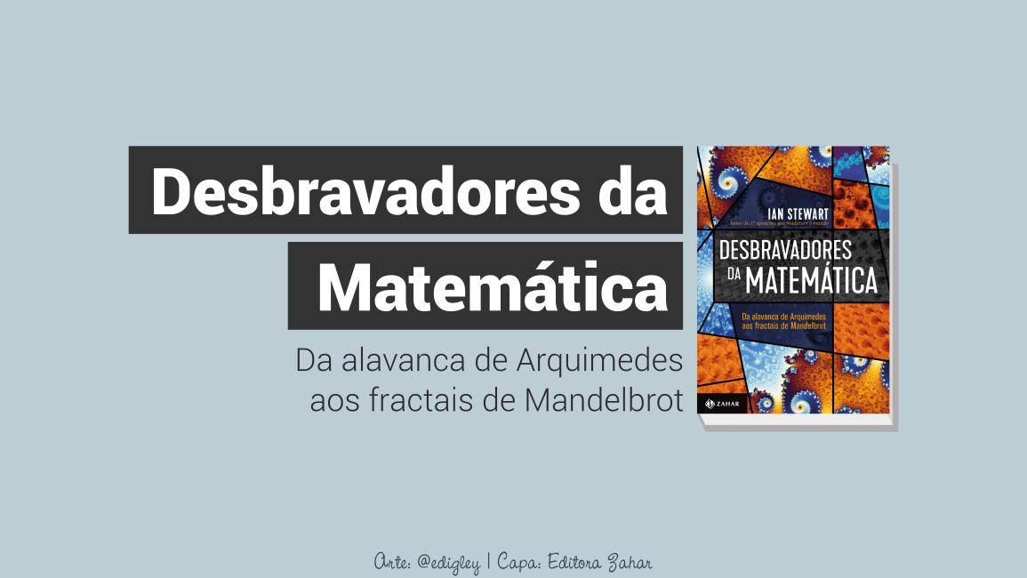 Desbravadores da Matemática: da alavanca de Arquimedes aos fractais de Mandelbrot. Pré-venda disponível do novo livro de Ian Stewart