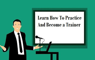Learn How To Practice And Become a Trainer
