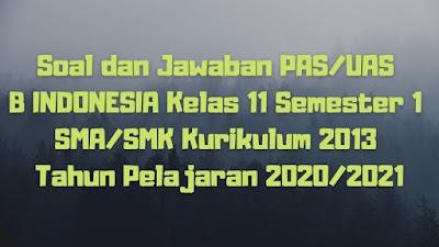 Download Soal dan Jawaban PAS/UAS B INDONESIA Kelas 12 Semester 1 SMA/SMK/MA Kurikulum 2013 TP 2020/2021