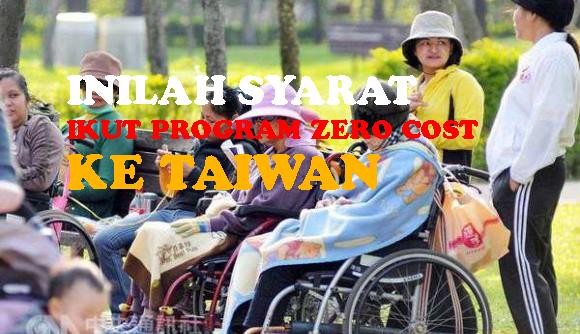 Inilah Syarat Mengikuti Program Zero Cost atau tanpa Biaya ke Taiwan Bagi Care Taker