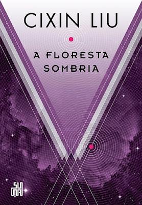 A floresta sombria (O Problema dos Três Corpos, vol. 2), de Cixin Liu -