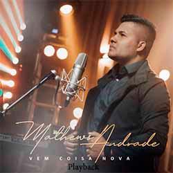Vem Coisa Nova (Playback) - Mathews Andrade