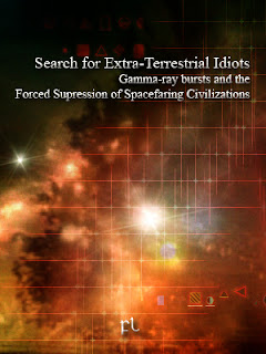 Search for Extra-Terrestrial Idiots: Gamma-ray bursts and the Forced Supression of Spacefaring Civilizations Cover