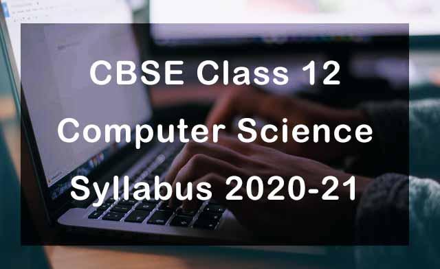 CBSE Class 12 Computer Science Syllabus 2020-21