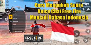 Cara Mengubah Suara Voice Chat Free Fire Menjadi Bahasa Indonesia