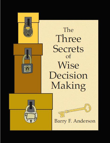 The Three Secrets of Wise Decision Making. Single Reef Press
