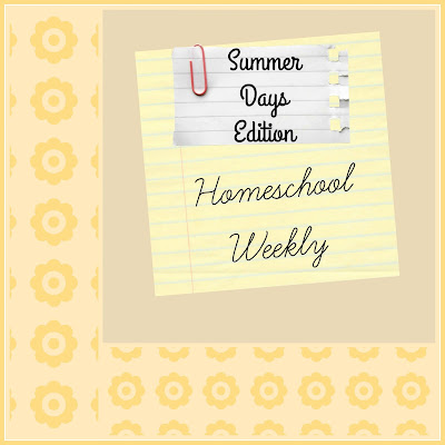 Homeschool Weekly - Summer Days Edition on Homeschool Coffee Break @ kympossibleblog.blogspot.com