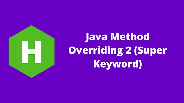 HackerRank Java Method Overriding 2 (Super Keyword) problem solution