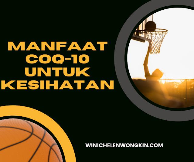 Manfaat/Kelebihan CoQ10 Untuk Kesihatan  Winichelen Wongkin