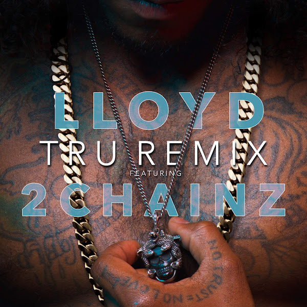 Lloyd - Tru (Remix) [feat. 2 Chainz] - Single Cover