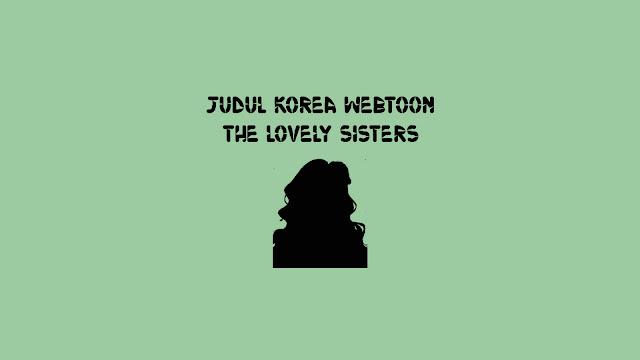 Judul Korea Webtoon The Lovely Sisters di Naver