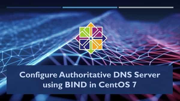 Configure Authoritative DNS Server using BIND in CentOS 7