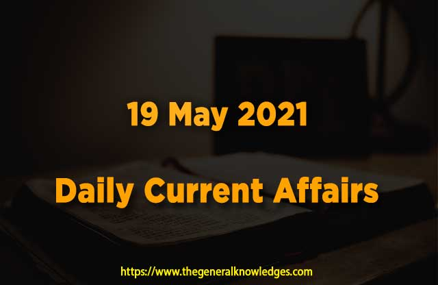19 May 2021 Current Affairs  and Answers in Hindi
