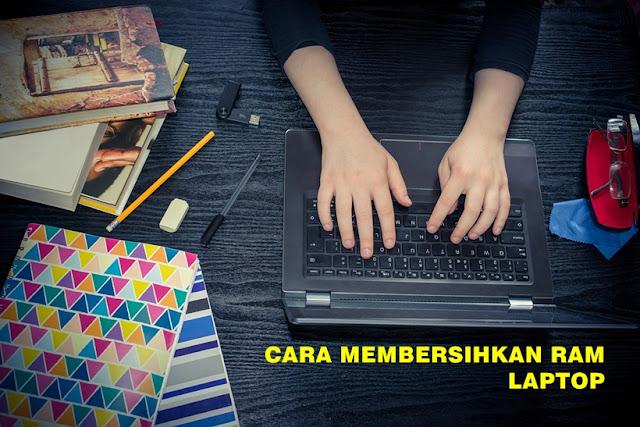 Cara Membersikan RAM Laptop Windows : 7, 8, 10