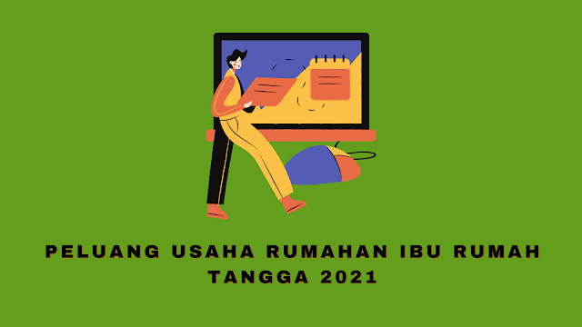 Peluang Usaha Rumahan Ibu Rumah Tangga 2021