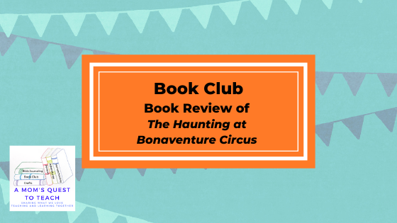 Text: Book Club: Book Review of The Haunting of Bonaventure Circus; logo of A Mom's Quest to Teach