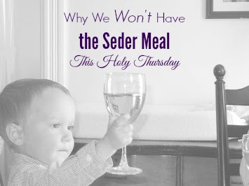 Why We Won't Have the Seder Meal This Holy Thursday