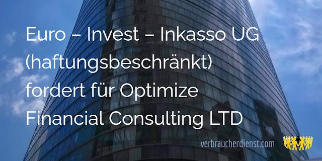 Titel: Euro – Invest – Inkasso UG (haftungsbeschränkt) fordert für Optimize Financial Consulting LTD
