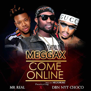 Meggax - Come Online ft. Mr Real & DBN NYT Choco