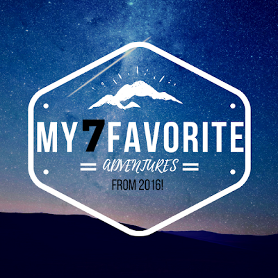 My 7 Favorite Adventures from 2016!