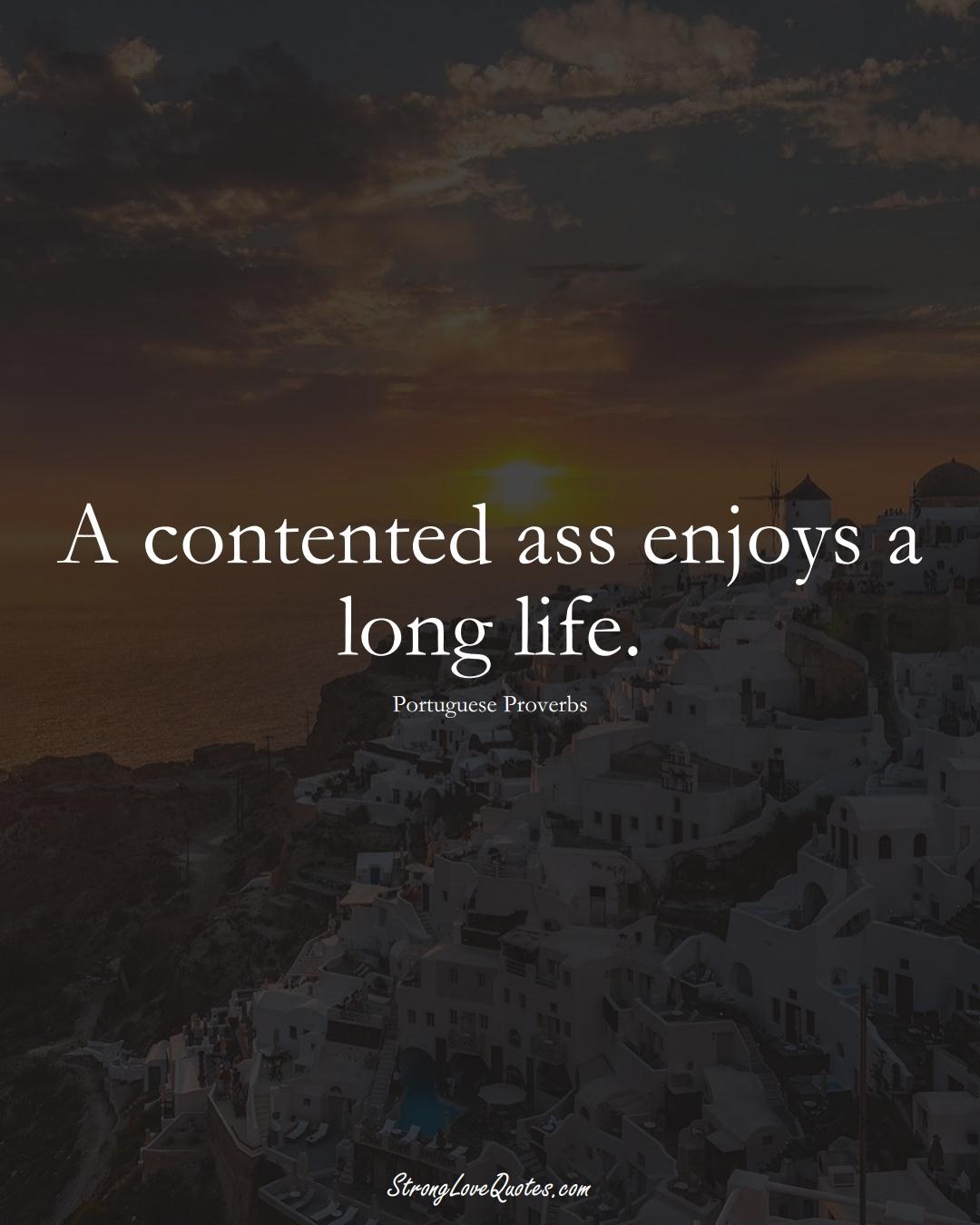 A contented ass enjoys a long life. (Portuguese Sayings);  #EuropeanSayings