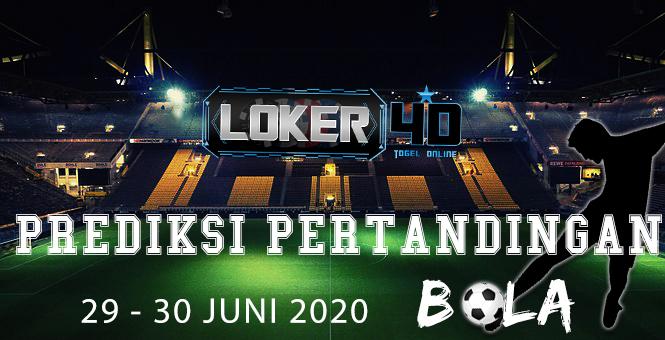 PREDIKSI PERTANDINGAN BOLA 29 – 30 June 2020