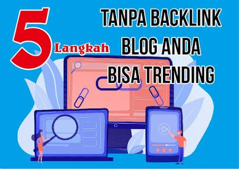 Hanya 5 Langkah, Tanpa Backlink Blog Anda Bisa Trending