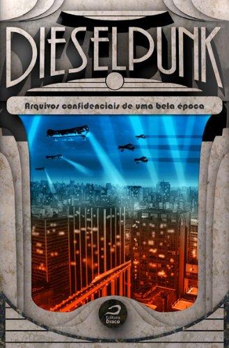 Dieselpunk arquivos confidenciais de uma bela época Gerson Lodi-Ribeiro