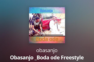 [music] obasanjo of life- Boda ode freestyle