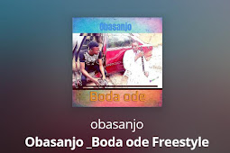 [music] obasanjo of life- Boda ode freestyle