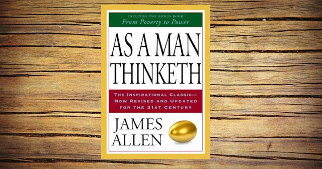 AS A MAN THINKETH BY JAMES ALLEN.
