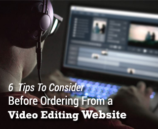 6 Top Tips To Consider Before Ordering From A Video Editing Website