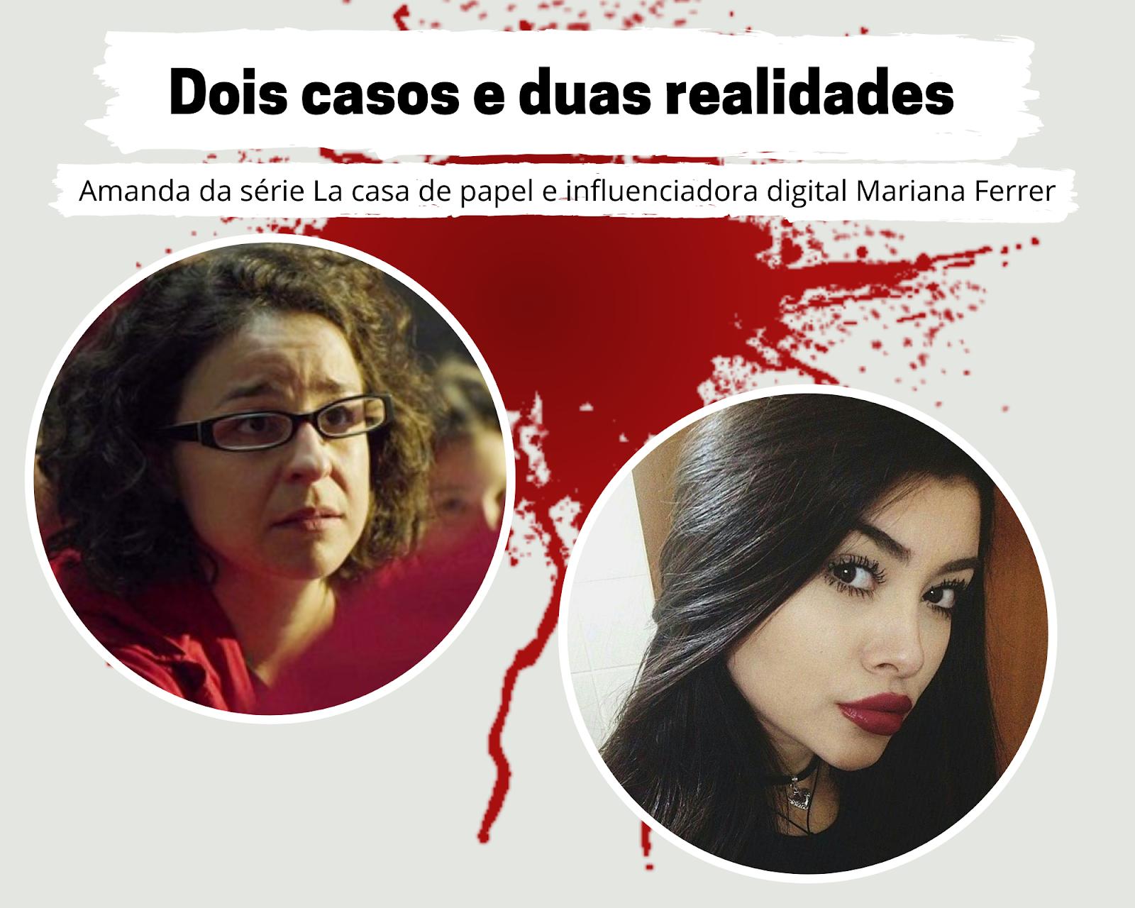 Amanda de La casa de papel e Mariana Ferrer