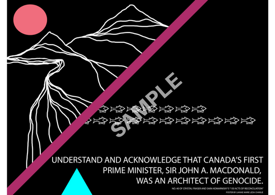 """One of the 150 Acts of Reconciliation posters. Text says, """"Understand and acknowledge that Canada's first Prime Minister, Sir John A. MacDonald, was an architect of genocide."""""""