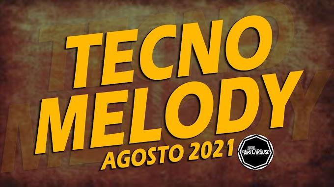 [✔]SET - TECNO MELODY AGOSTO 2021 - OS MELHORES ATUALIZADO -  [Dj Ari Cardoso]