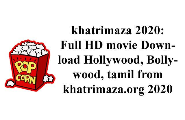 khatrimaza 2020: Full HD movie Download Hollywood, Bollywood, tamil from khatrimaza.org 2020