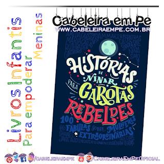 Histórias reais de grandes mulheres para crianças - Livro Histórias de Ninar para Garotas Rebeldes - Elena Favilli e Francesca Cavallo