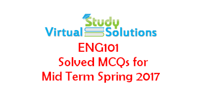 ENG101 Solved MCQs for Mid Term Spring 2017