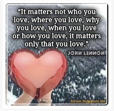 John Lennon: It matters not who you love, where you love, why you love, when you love or how you love, it matters only that you love - Quotes