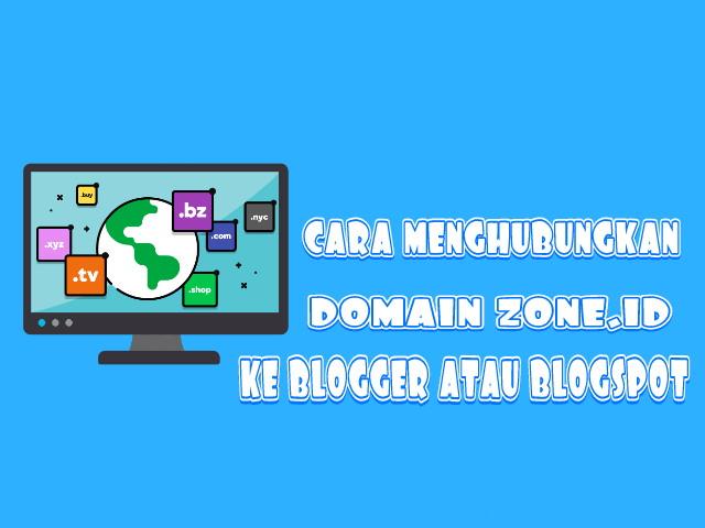Cara Menghubungkan Domain Zone.id Ke Blogger Atau Blogspot