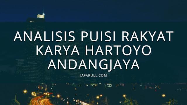Analisis Puisi Rakyat Karya Hartoyo Andangjaya secara lengkap terbaru 2020