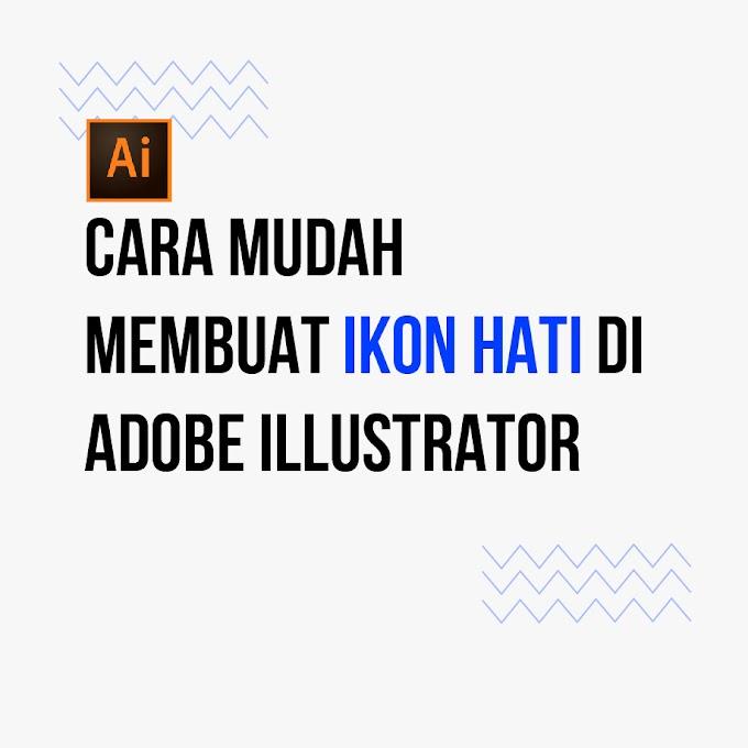 Cara Mudah Membuat Ikon Hati dengan Adobe Illustrator CC 2018
