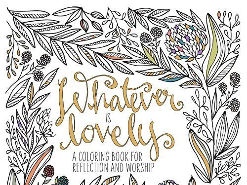 Whatever Is Lovely: The Ultimate Coloring Worship Experience (A Review)